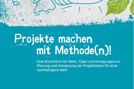 """Titelbild von: """"Projekte machen mit Methode(n)! Eine Broschüre mit Ideen, Tipps und Anregungen zur Planung und Umsetzung von Projektideen für eine nachhaltigere Welt""""."""