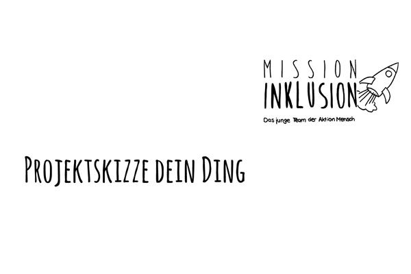 Titelbild Projektskizze Dein Ding. Oben rechts in der Ecke ist das Logo der Mission Inklusion.