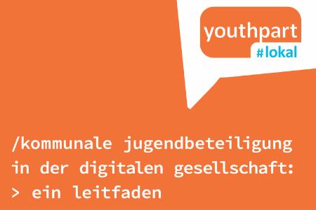 """Titelbild von: """"kommunale Jugendbeteiligung in der digitalen Gesellschaft, ein Leitfaden"""". Oben rechts ist das Logo von youthpart #lokal zu sehen. Der Hintergrund ist orange."""