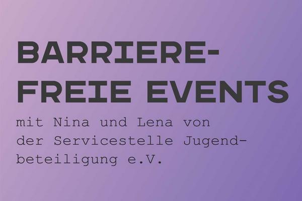 """Auf dem Bild steht auf """"Barrierefreie Events mit Nina und Lena von der Servicestelle Jugendbeteiligung e.V."""