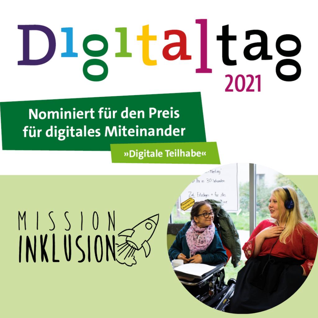 """Auf dem Bild steht in bunten Buchstaben geschrieben: """"Digitaltag 2021-Nominiert für den Preis für digitales Miteinander. Digitale Teilhabe"""" Unten links ist der Mission Inklusionsschriftzug mit einer Rakete abgebildet. Rechts daneben sind zwei Menschen zu sehen, die sich anlachen. Eine Person trägt Kopfhörer."""