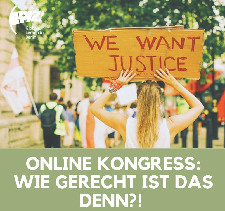 Auf dem Bild ist ein Mädchen von hinten zu sehen, die ein Schild hochhebt. Auf dem steht geschrieben: We want Justice. Unter dem Bild steht: Online Kongress: Wie gerecht ist das denn?!