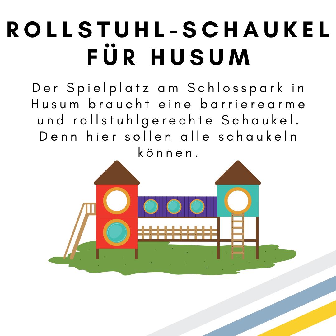 Das Bild zeigt den folgenden Text: Rollstuhl-Schaukel für Husum. Der Spielplatz am Schlosspark in Husum braucht eine barrierearme und rollstuhlgerechte Schaukel. Denn hier sollen alle schaukeln können. Außerdem ist die Zeichnung eines Spielgerätes zu sehen. © Servicestelle Jugendbeteiligung e.V., 2021