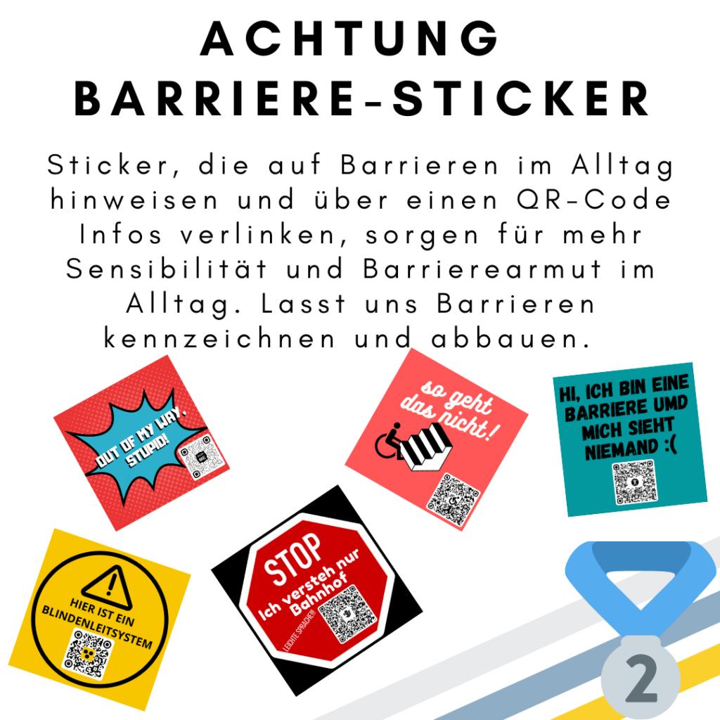 """Das Bild zeigt den folgenden Text: Achtung Barriere-Sticker. Sticker, die auf Barrieren im Alltag hinweisen und über einen QR-Code Infos verlinken, sorgen für mehr Sensibilität und Barrierearmut im Alltag. Lasst uns Barrieren kennzeichnen und abbauen. Außerdem sind fünf Sticker abgebildet. Ein gelber Sticker mit QR Code und der Aufschrift """"Hier ist ein Bildenleitsystem"""". Ein roter Sticker mit QR Code und mit einer blauen Sprechblasen mit der Aufschrift """"Out of my way, stupid"""". Ein roter Sticker mit QR Code und mit der Aufschrift """"Stop. Ich verstehe nur Bahnhof"""" und """"Leichte Sprache"""". Ein hell-roter Sticker mit QR Code und mit der Aufschrift """"so geht das nicht"""" sowie ein Rollstuhl und eine Treppe. Ein blauer Sticker mit QR Code und mit der Aufschrift """"Hi, ich bin einer Barriere und niemand sieht mich"""". Außerdem ist eine Medaille für den zweiten Platz abgebildet. © Servicestelle Jugendbeteiligung e.V., 2021"""