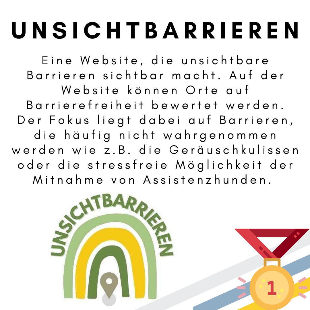 """Das Bild zeigt den folgenden Text: Unsichtbarrieren. Eine Website, die unsichtbare Barrieren sichtbar macht. Auf der Website können Orte auf Barrierefreiheit bewertet werden. Der Fokus liegt dabei auf Barrieren, die häufig nicht wahrgenommen werden wie z.B. die Geräuschkulissen oder die stressfreie Möglichkeit der Mitnahme von Assistenzhunden. Außerdem ist das Logo des Projektes zu sehen: Ein Regenbogen in gelb und grün mit einem Standort-Symbol sowie dem Schriftzug """"Unsichtbarrieren"""". Außerdem ist eine Medaille für den ersten Platz abgebildet. © Servicestelle Jugendbeteiligung e.V., 2021"""