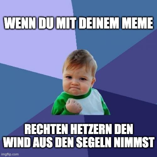 """Auf dem Bild sieht man zentral ein kleines Kind, dass die Hand ballt. Das Bild ist ein Meme und wir häufig verwendet. Drumherum steht der Text """"Wenn du mit deinem Meme rechten Hetzern den Wind aus den Segeln nimmst"""" © GIF all you can, 2021"""